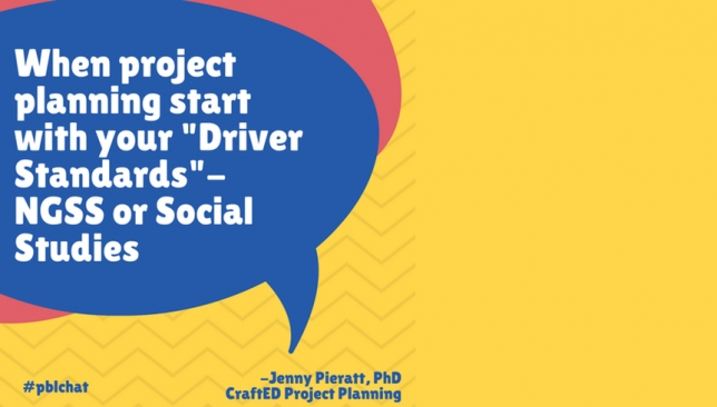 """Give yourself a little direction and look to your """"driver standards"""" for PBL, which are either social studies or science standards."""