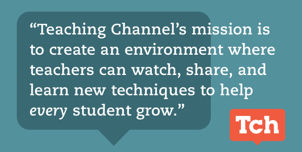 Teaching Channel's mission is to create an environment where teachers can watch, share, and learn new techniques to help every student grow.
